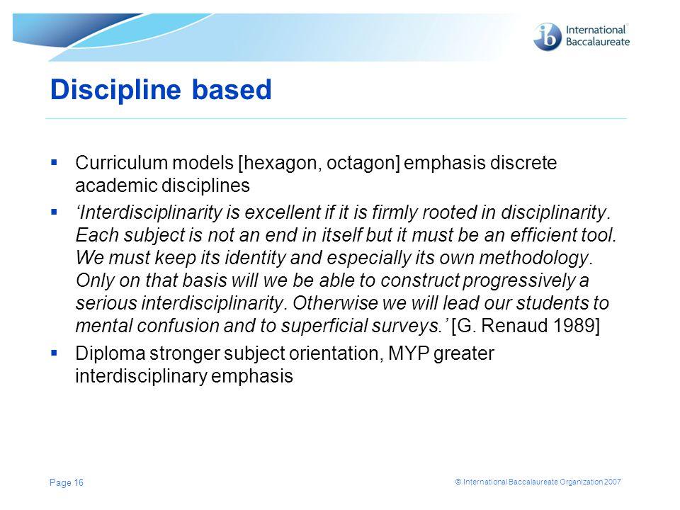 Discipline based Curriculum models [hexagon, octagon] emphasis discrete academic disciplines.